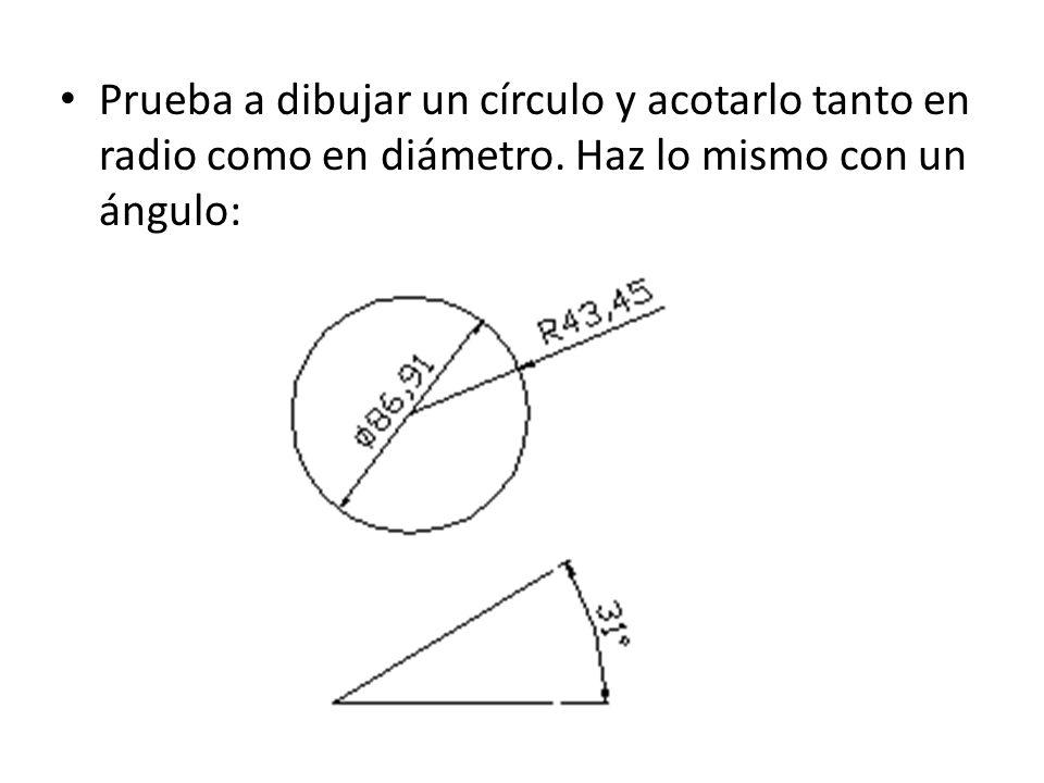 Prueba a dibujar un círculo y acotarlo tanto en radio como en diámetro