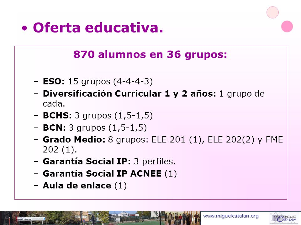 Oferta educativa. 870 alumnos en 36 grupos: ESO: 15 grupos (4-4-4-3)