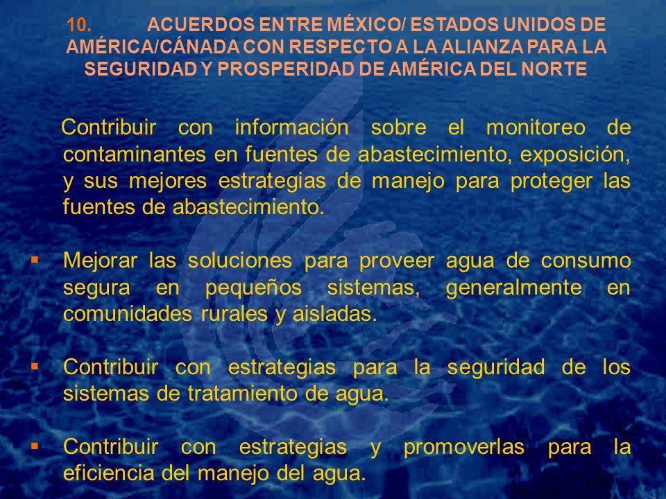 10. ACUERDOS ENTRE MÉXICO/ ESTADOS UNIDOS DE AMÉRICA/CÁNADA CON RESPECTO A LA ALIANZA PARA LA SEGURIDAD Y PROSPERIDAD DE AMÉRICA DEL NORTE