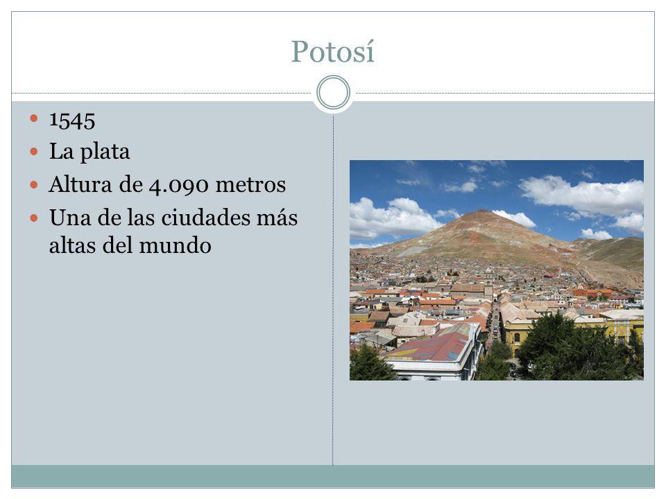 Potosí 1545 La plata Altura de 4.090 metros