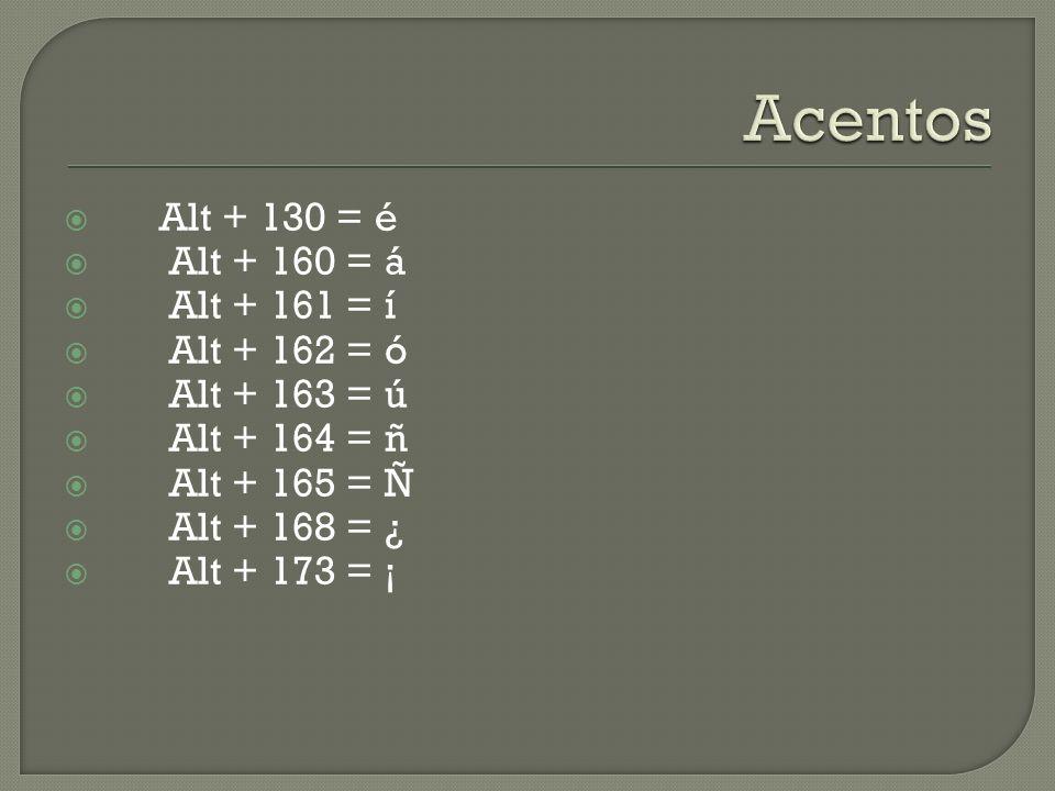 Acentos Alt + 130 = é Alt + 160 = á Alt + 161 = í Alt + 162 = ó