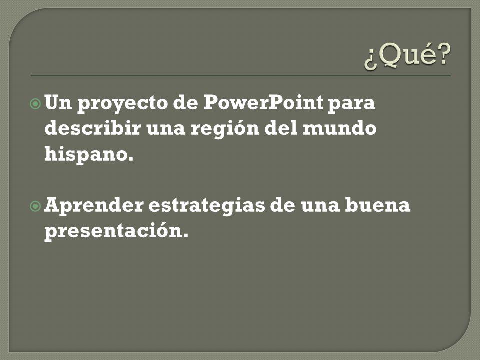 ¿Qué. Un proyecto de PowerPoint para describir una región del mundo hispano.
