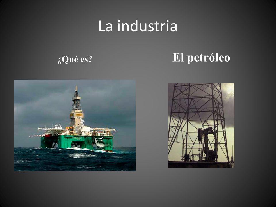La industria ¿Qué es El petróleo