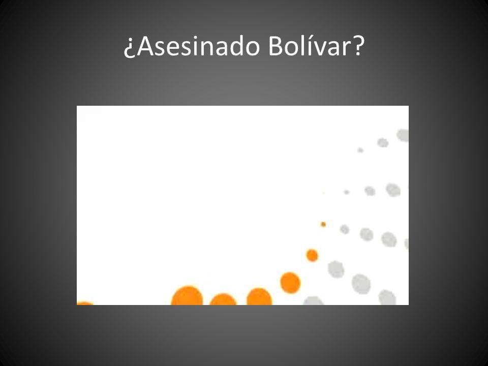 ¿Asesinado Bolívar