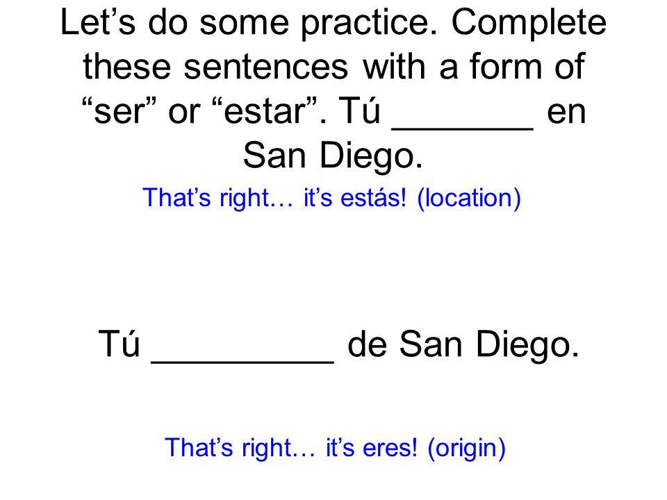 Tú _________ de San Diego.