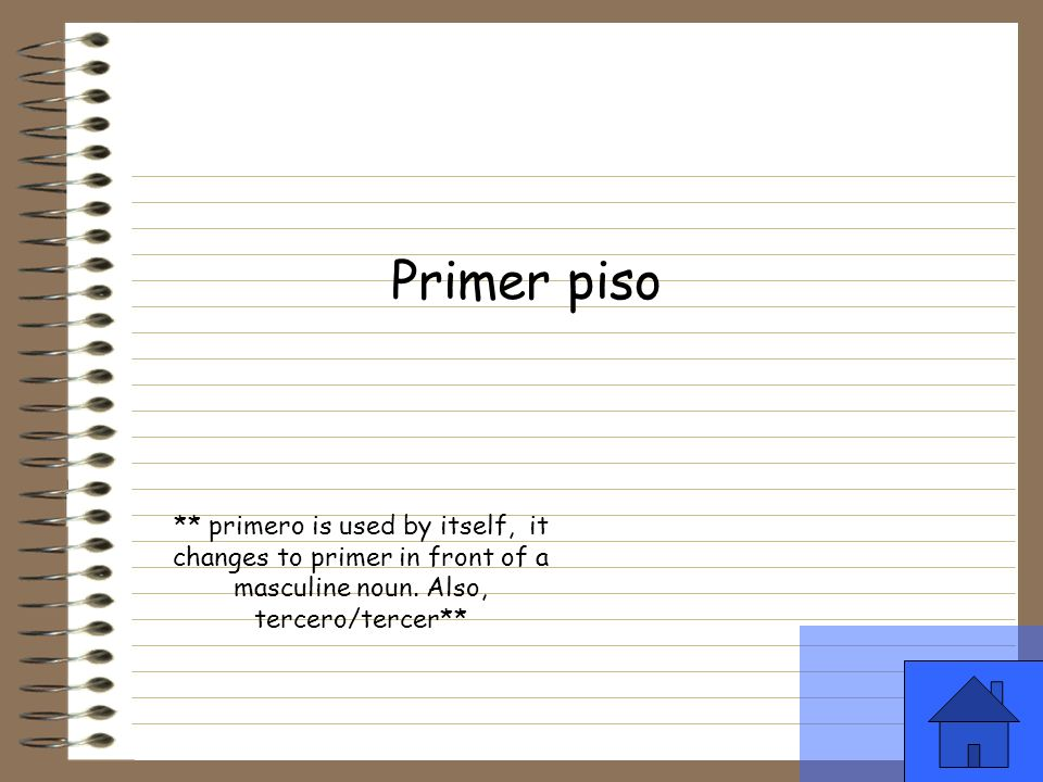 Primer piso ** primero is used by itself, it changes to primer in front of a masculine noun.