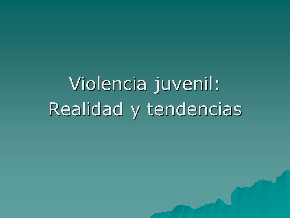 Violencia juvenil: Realidad y tendencias