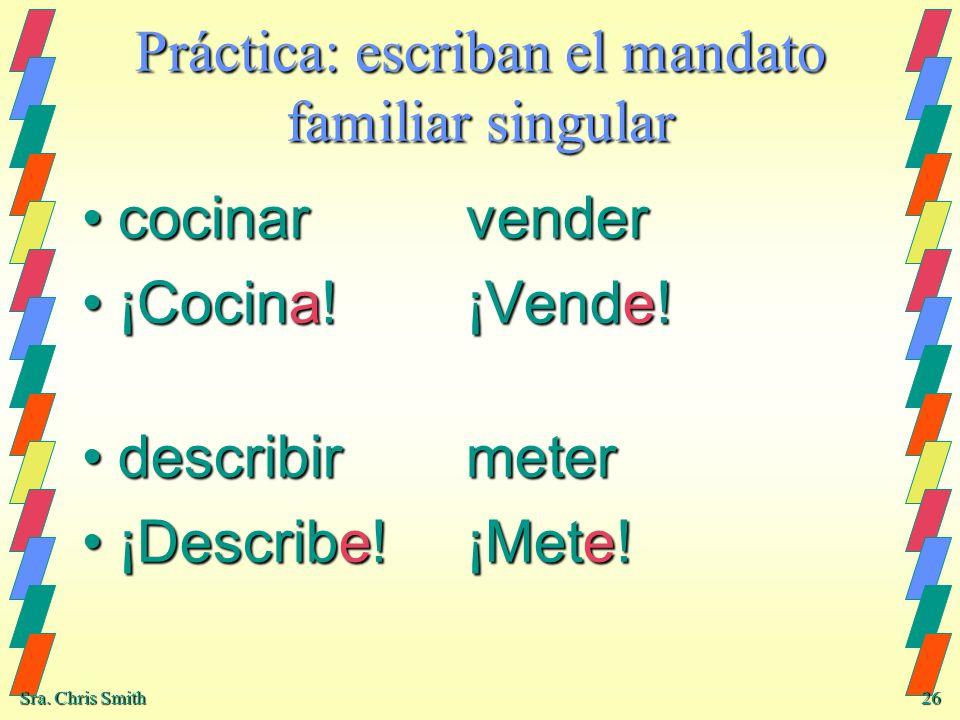 Práctica: escriban el mandato familiar singular