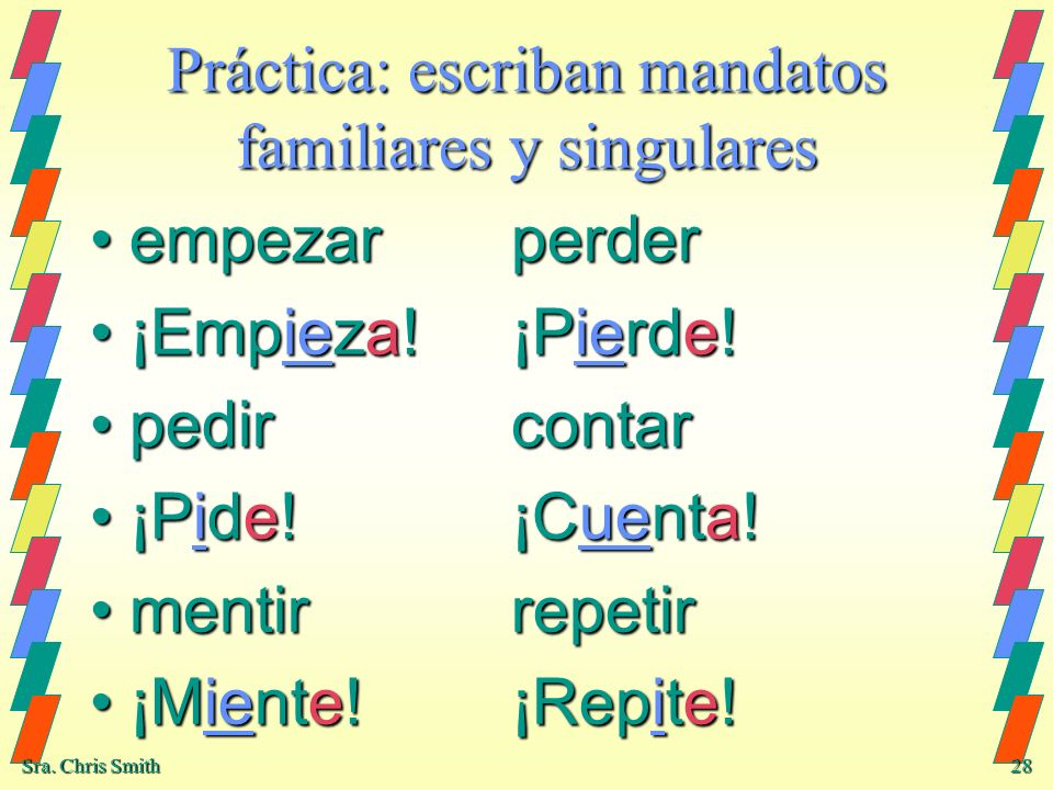 Práctica: escriban mandatos familiares y singulares