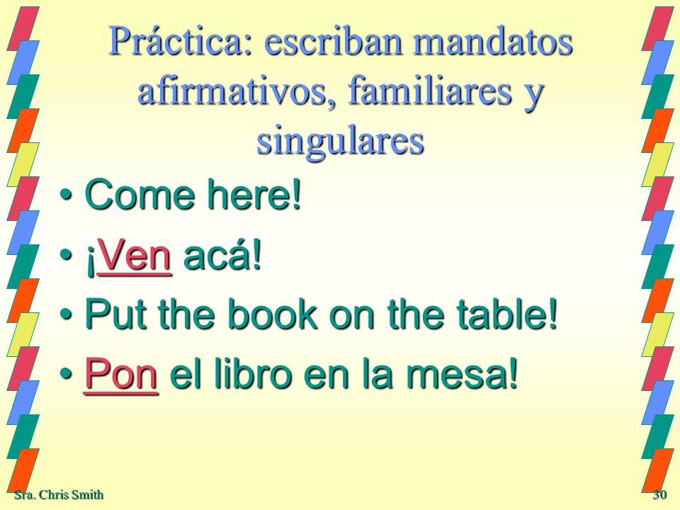 Práctica: escriban mandatos afirmativos, familiares y singulares