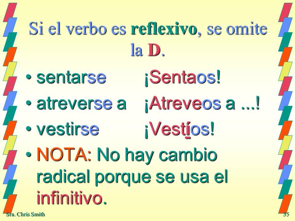 Si el verbo es reflexivo, se omite la D.