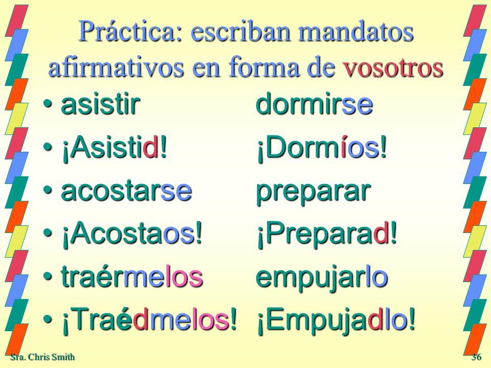 Práctica: escriban mandatos afirmativos en forma de vosotros