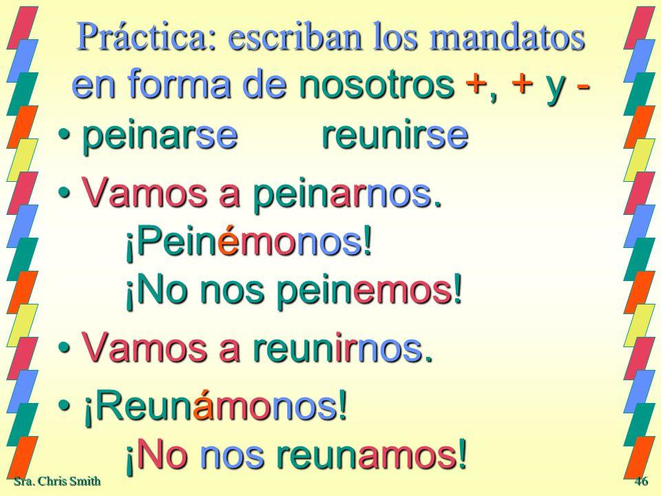 Práctica: escriban los mandatos en forma de nosotros +, + y -