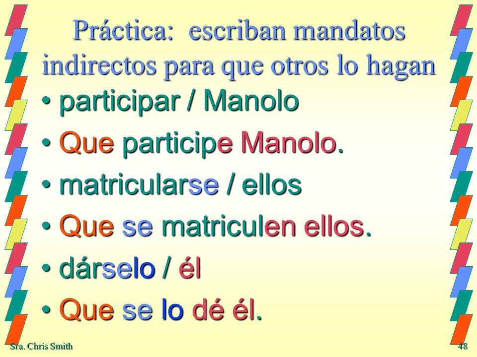 Práctica: escriban mandatos indirectos para que otros lo hagan