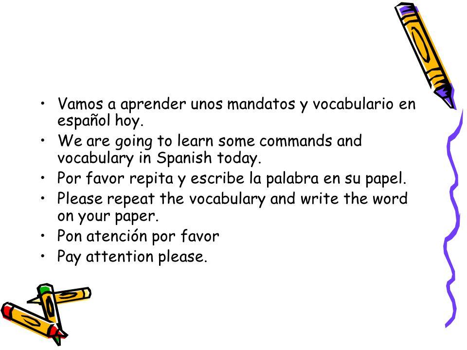 Vamos a aprender unos mandatos y vocabulario en español hoy.