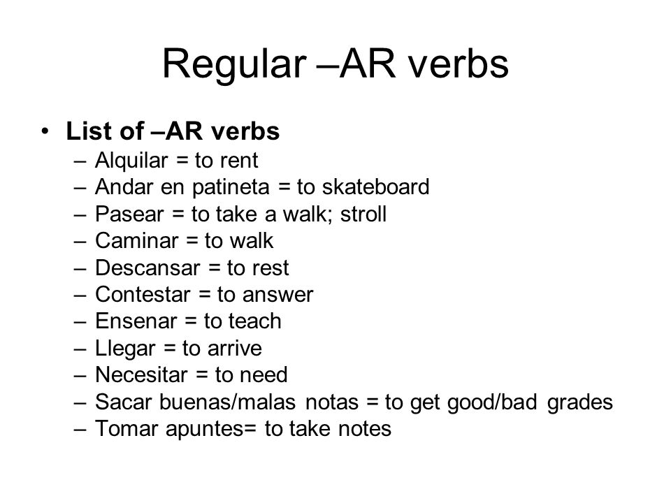 Regular –AR verbs List of –AR verbs Alquilar = to rent