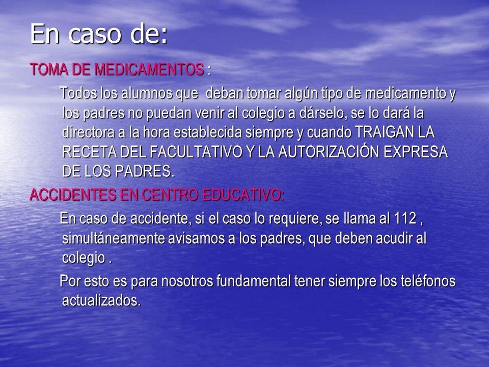 En caso de: TOMA DE MEDICAMENTOS :