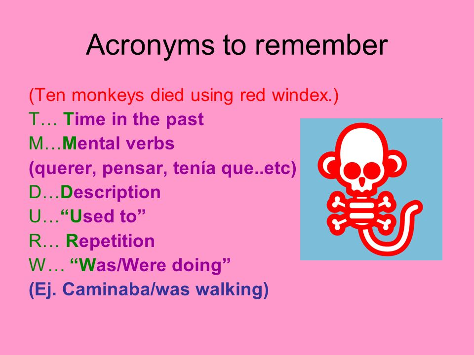 Acronyms to remember (Ten monkeys died using red windex.)