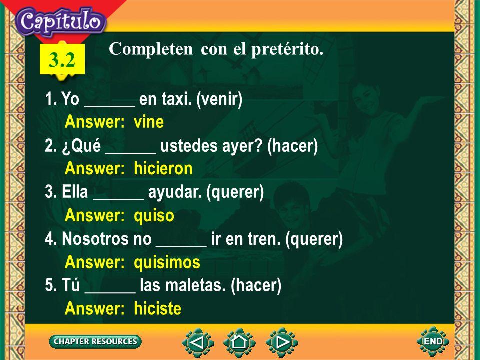 3.2 Completen con el pretérito. 1. Yo ______ en taxi. (venir)