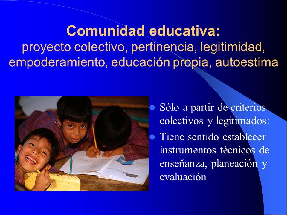 Comunidad educativa: proyecto colectivo, pertinencia, legitimidad, empoderamiento, educación propia, autoestima