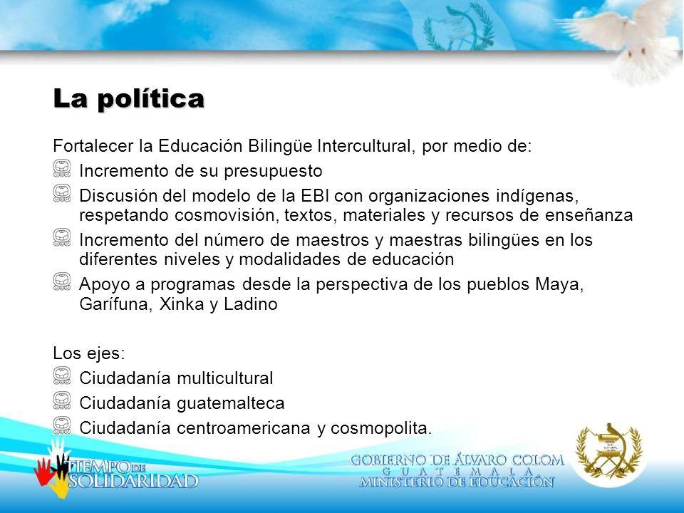 La política Fortalecer la Educación Bilingüe Intercultural, por medio de: Incremento de su presupuesto.