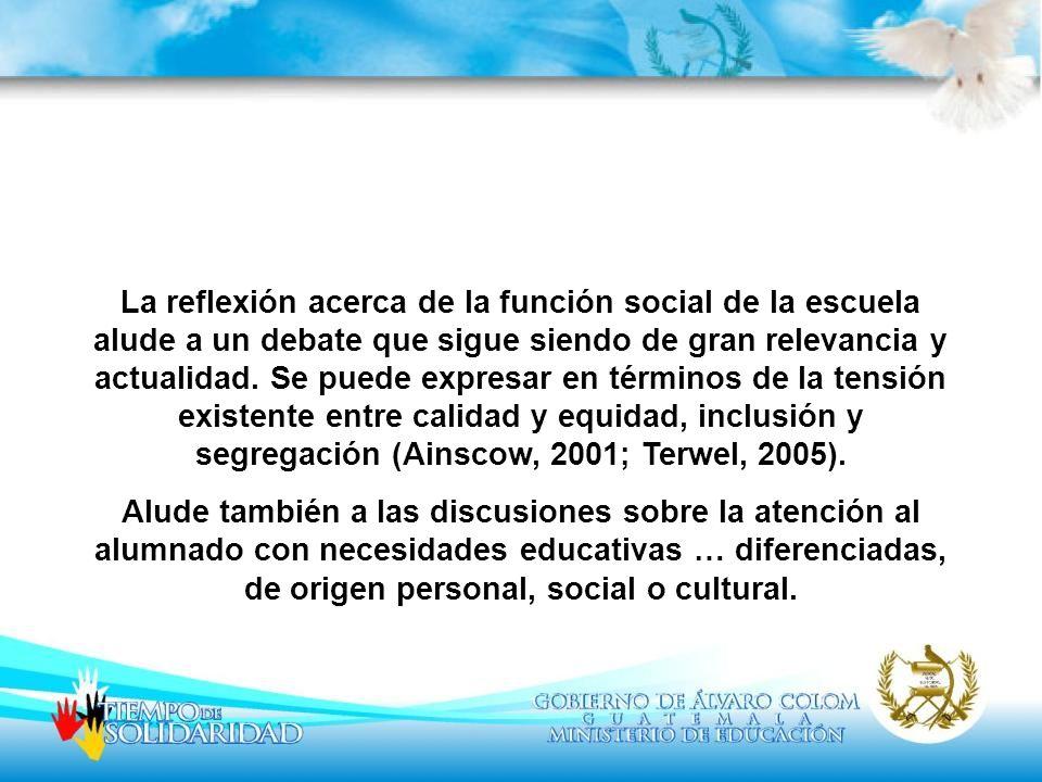 La reflexión acerca de la función social de la escuela alude a un debate que sigue siendo de gran relevancia y actualidad. Se puede expresar en términos de la tensión existente entre calidad y equidad, inclusión y segregación (Ainscow, 2001; Terwel, 2005).