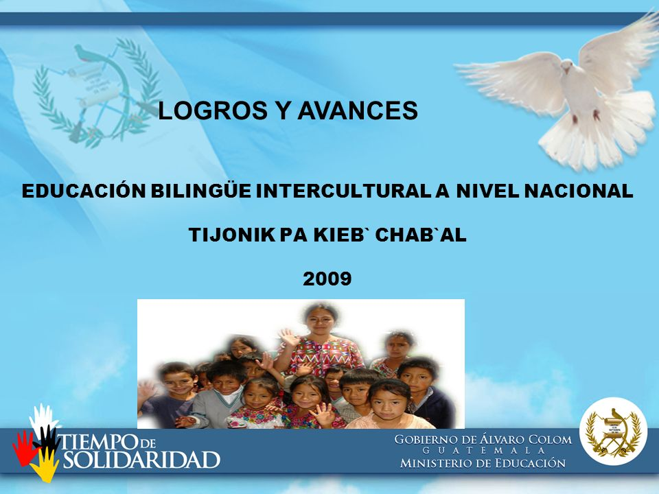EDUCACIÓN BILINGÜE INTERCULTURAL A NIVEL NACIONAL TIJONIK PA KIEB` CHAB`AL 2009