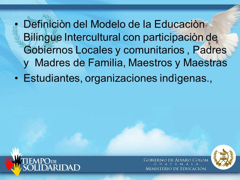 Definiciòn del Modelo de la Educaciòn Bilingue Intercultural con participaciòn de Gobiernos Locales y comunitarios , Padres y Madres de Familia, Maestros y Maestras