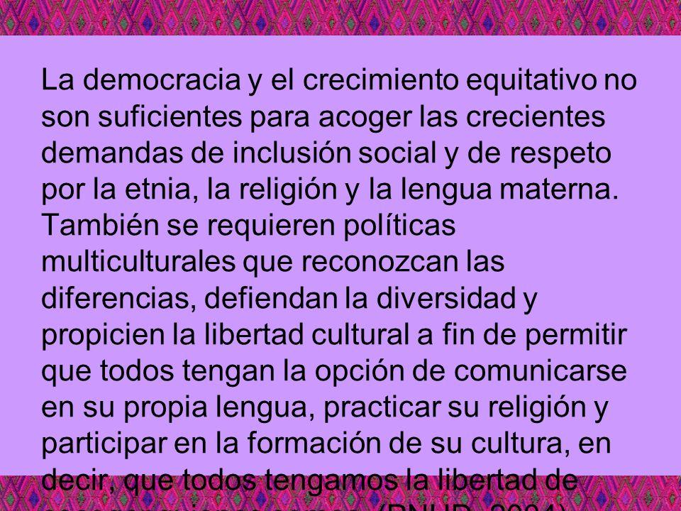 La democracia y el crecimiento equitativo no son suficientes para acoger las crecientes demandas de inclusión social y de respeto por la etnia, la religión y la lengua materna.