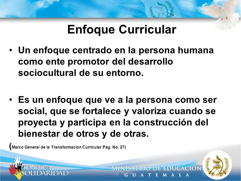 Enfoque Curricular Un enfoque centrado en la persona humana como ente promotor del desarrollo sociocultural de su entorno.