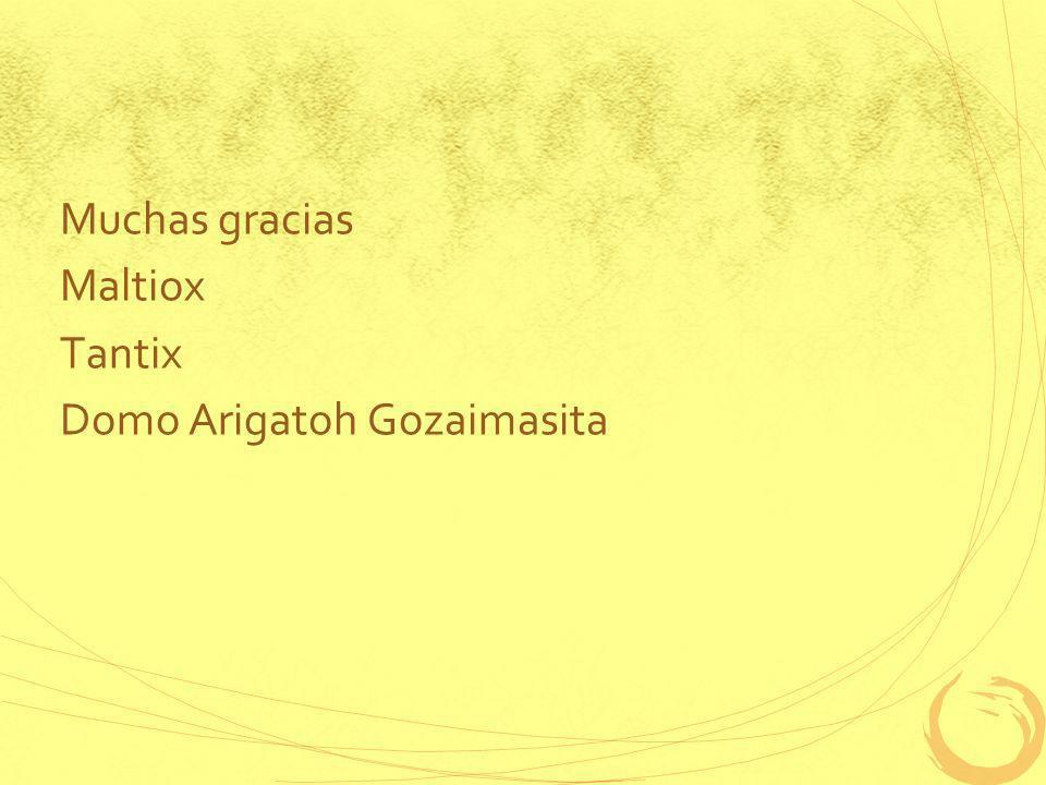 Muchas gracias Maltiox Tantix Domo Arigatoh Gozaimasita