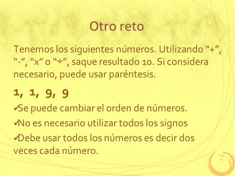 Otro reto Tenemos los siguientes números. Utilizando + , - , x o ÷ , saque resultado 10. Si considera necesario, puede usar paréntesis.