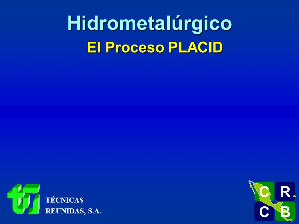 Hidrometalúrgico El Proceso PLACID R C B TÉCNICAS REUNIDAS, S.A.
