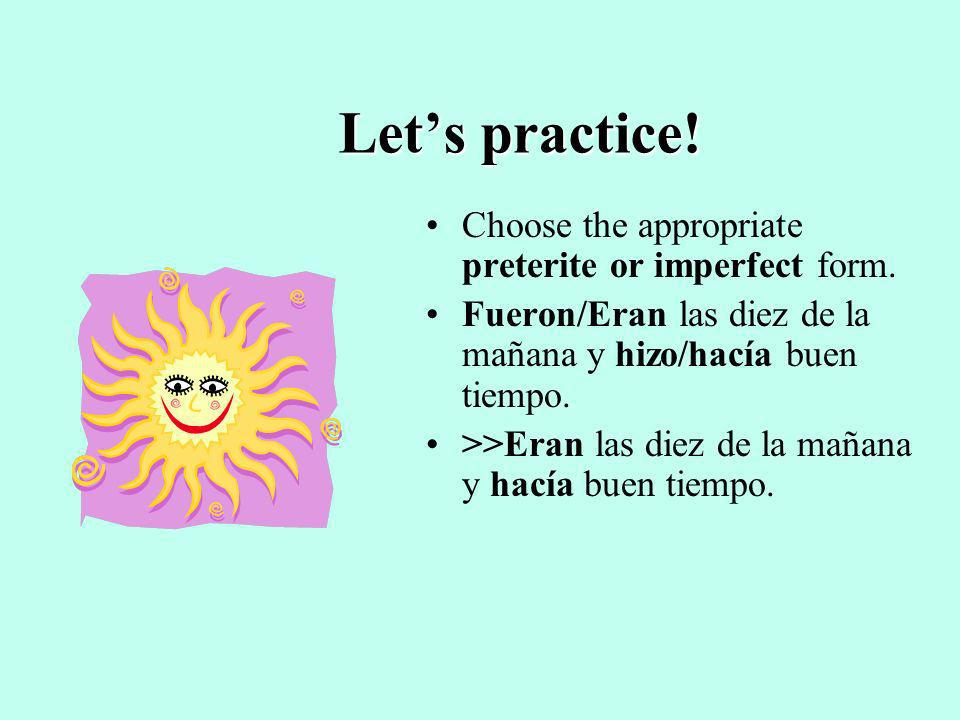Let's practice! Choose the appropriate preterite or imperfect form.