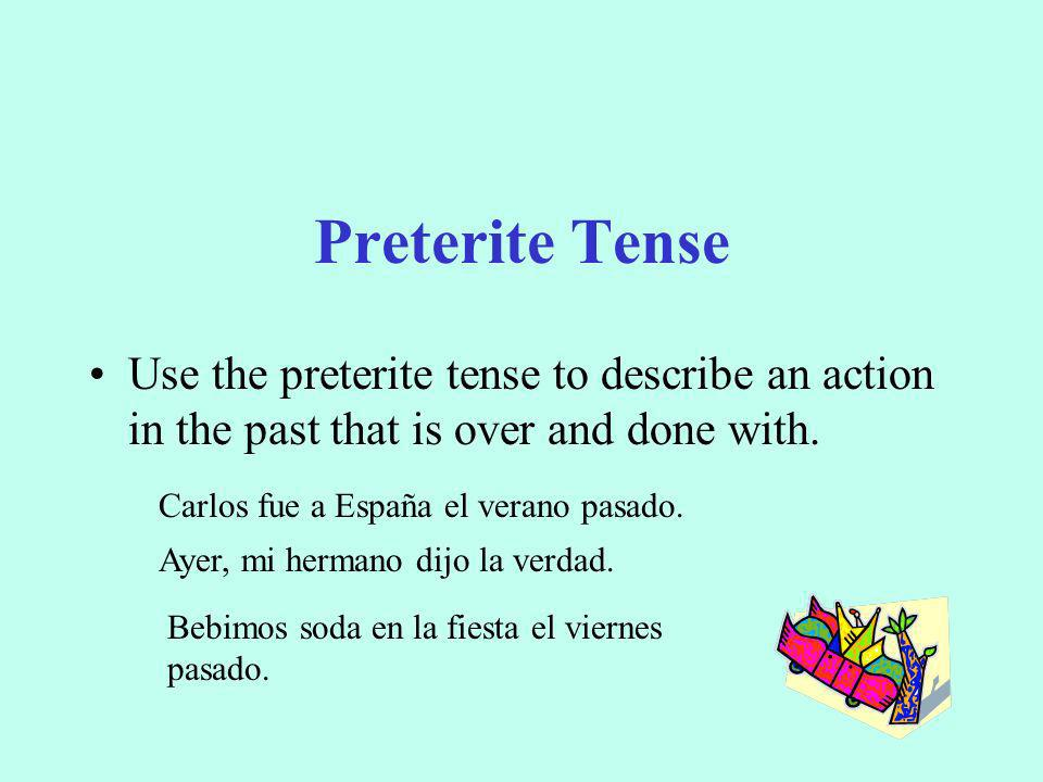Preterite TenseUse the preterite tense to describe an action in the past that is over and done with.