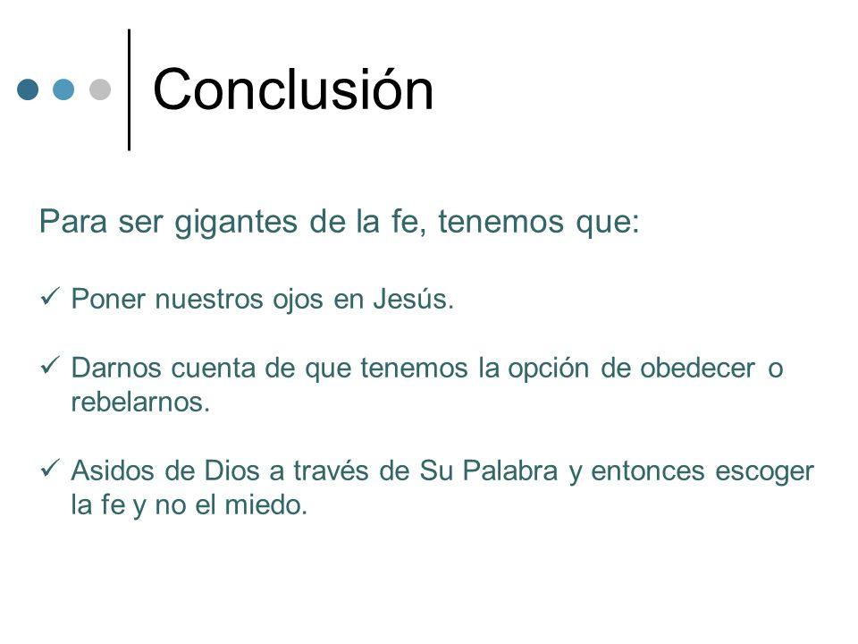 Conclusión Para ser gigantes de la fe, tenemos que: