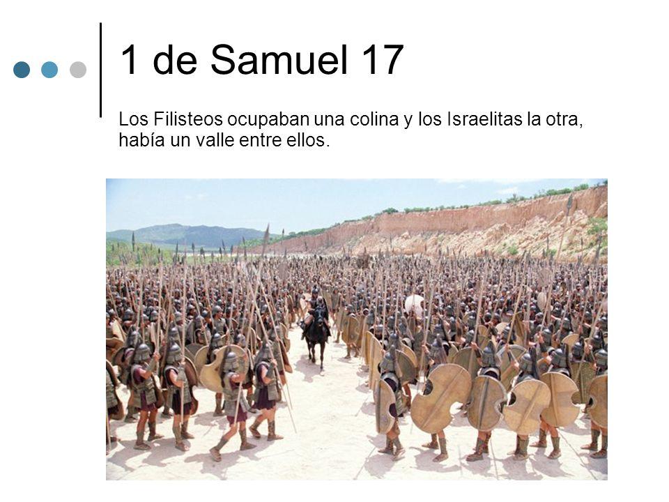 1 de Samuel 17 Los Filisteos ocupaban una colina y los Israelitas la otra, había un valle entre ellos.