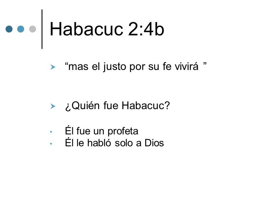 Habacuc 2:4b mas el justo por su fe vivirá ¿Quién fue Habacuc