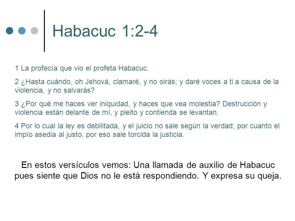 Habacuc 1:2-4 1 La profecía que vio el profeta Habacuc.