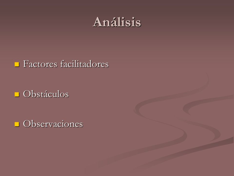 Análisis Factores facilitadores Obstáculos Observaciones