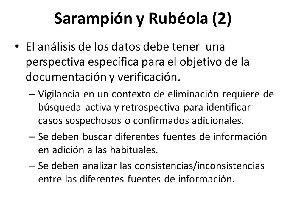 Sarampión y Rubéola (2) El análisis de los datos debe tener una perspectiva específica para el objetivo de la documentación y verificación.