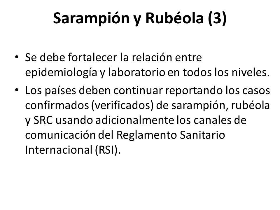 Sarampión y Rubéola (3) Se debe fortalecer la relación entre epidemiología y laboratorio en todos los niveles.