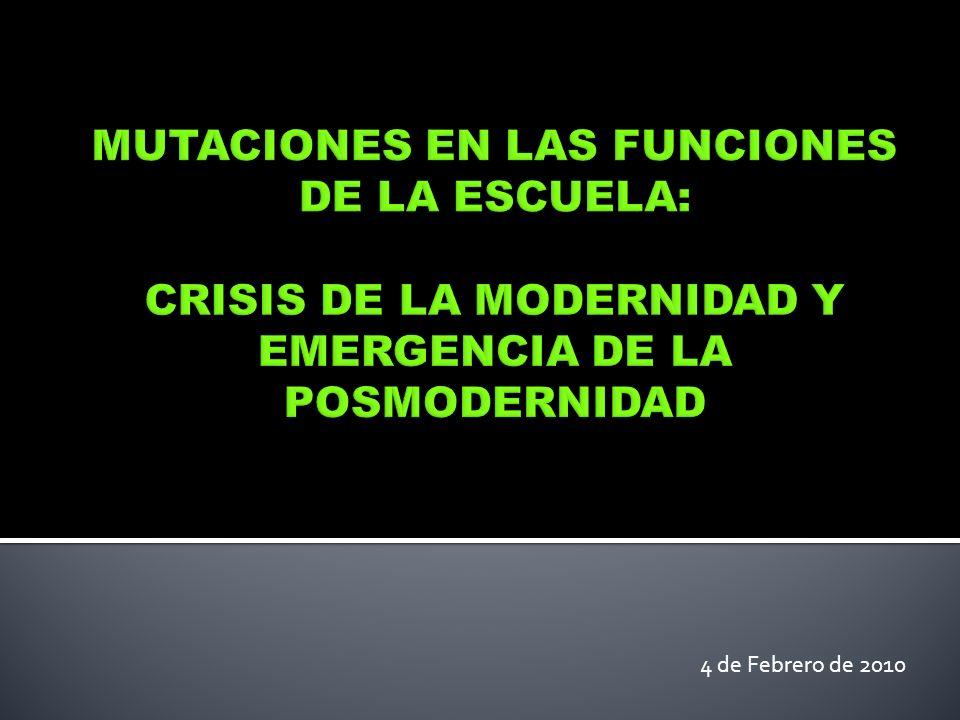 MUTACIONES EN LAS FUNCIONES DE LA ESCUELA: CRISIS DE LA MODERNIDAD Y EMERGENCIA DE LA POSMODERNIDAD