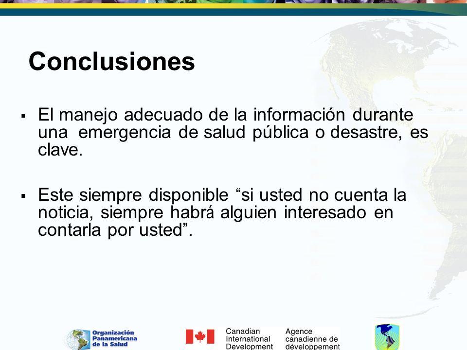 Conclusiones El manejo adecuado de la información durante una emergencia de salud pública o desastre, es clave.