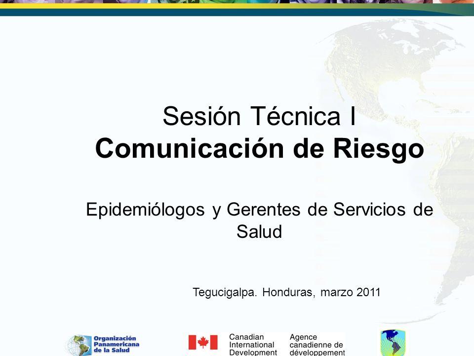 Sesión Técnica I Comunicación de Riesgo Epidemiólogos y Gerentes de Servicios de Salud