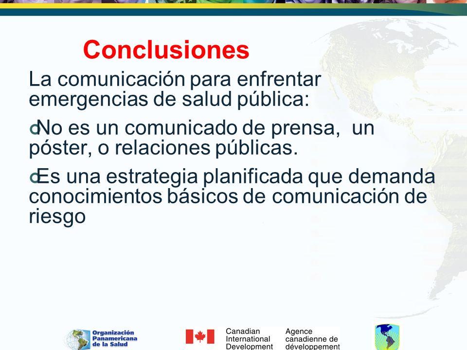 Conclusiones La comunicación para enfrentar emergencias de salud pública: No es un comunicado de prensa, un póster, o relaciones públicas.
