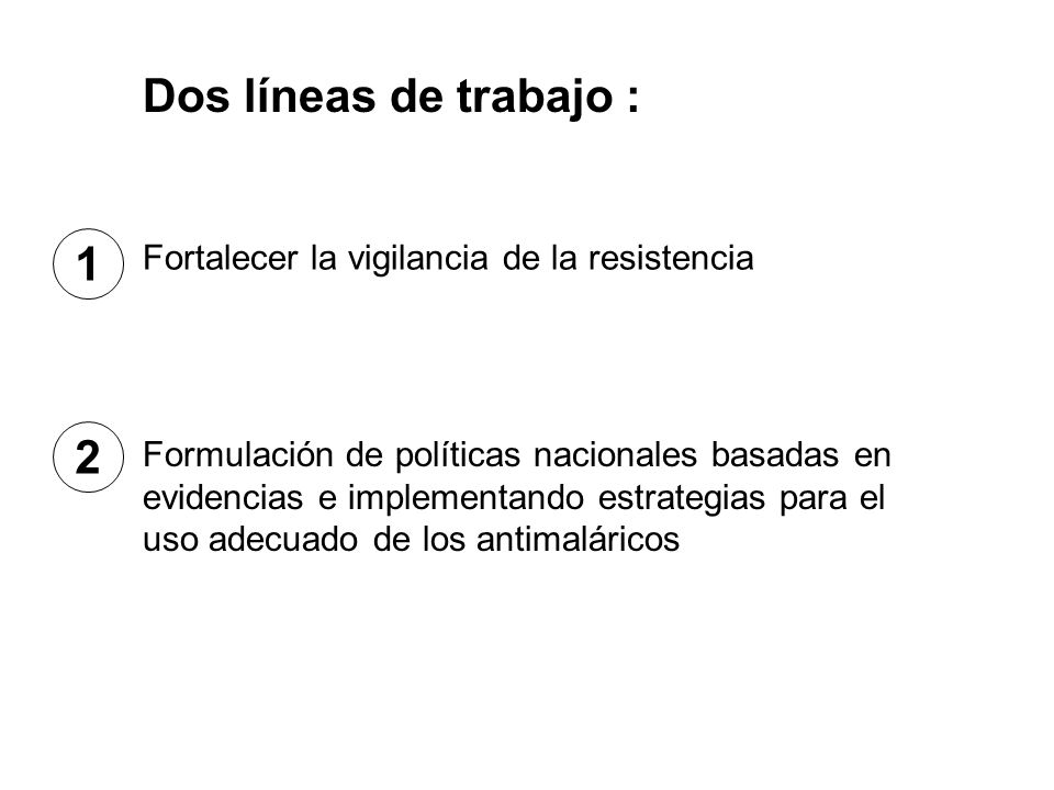 Dos líneas de trabajo : 1 2 Fortalecer la vigilancia de la resistencia