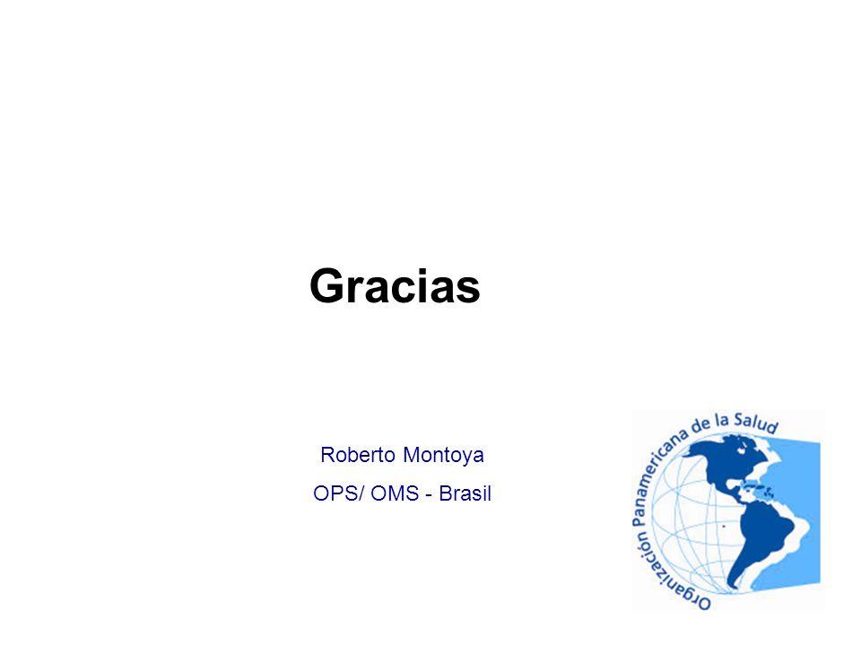 Gracias Roberto Montoya OPS/ OMS - Brasil