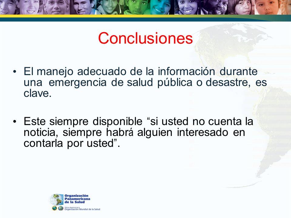 ConclusionesEl manejo adecuado de la información durante una emergencia de salud pública o desastre, es clave.
