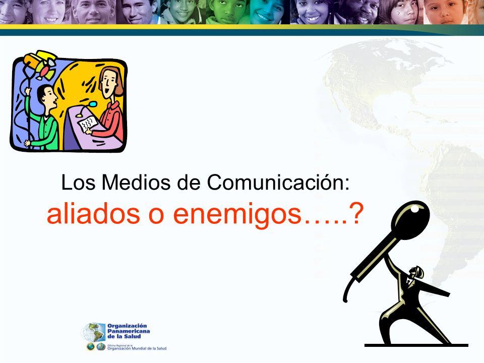 Los Medios de Comunicación: aliados o enemigos…..